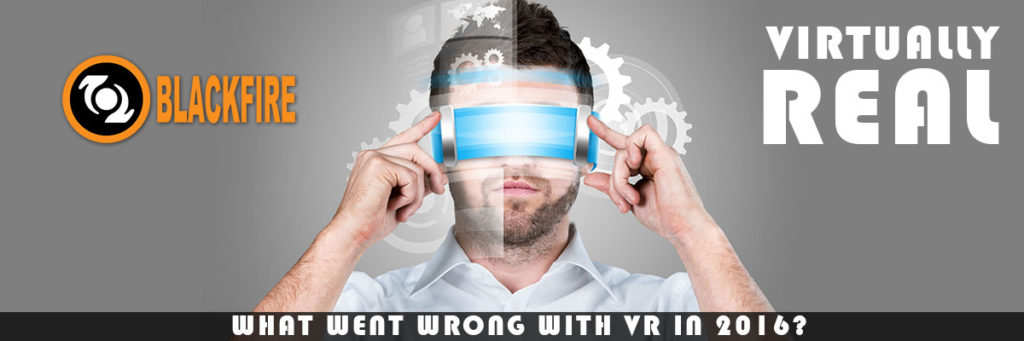 Virtually Real: What Went Wrong with VR in 2016?  -Part I-